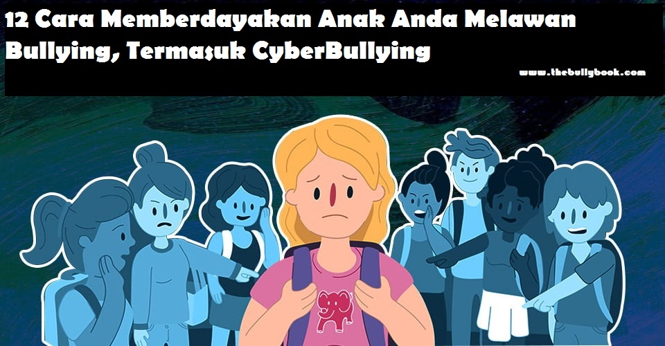 12 Cara Memberdayakan Anak Anda Melawan Bullying, Termasuk CyberBullying